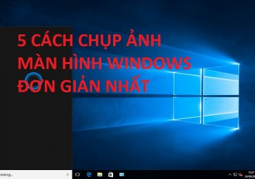 5 cách chụp ảnh màn hình trên Windows 10 đơn giản