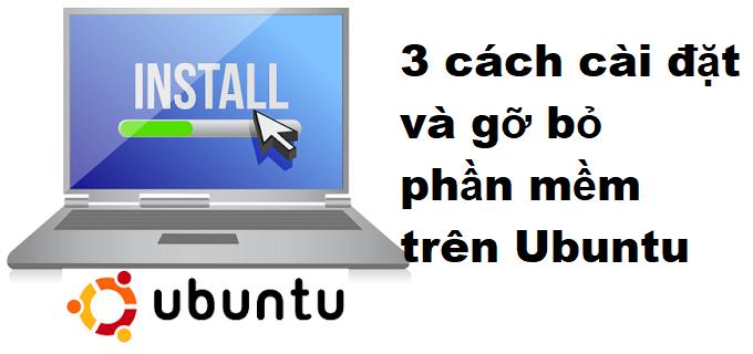 3 cách cài đặt và gỡ bỏ phần mềm trên Ubuntu